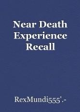 Near Death Experience Recall