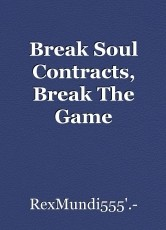 Break Soul Contracts, Break The Game