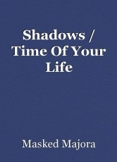 Shadows / Time Of Your Life