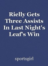 Rielly Gets Three Assists In Last Night's Leaf's Win
