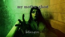 my mother ghost