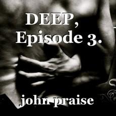 DEEP,    Episode 3.