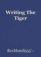 Writing The Tiger