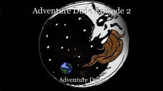 Adventure Dude Episode 2