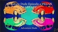 Adventure Dude Episode 4 VEGAN WARFARE
