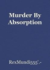 Murder By Absorption