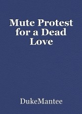 Mute Protest for a Dead Love