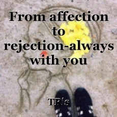 From affection to rejection-always with you