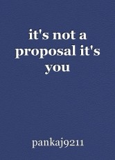it's not a proposal it's you