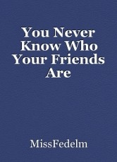 You Never Know Who Your Friends Are