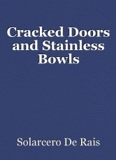 Cracked Doors and Stainless Bowls