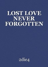 LOST LOVE NEVER FORGOTTEN