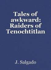 Tales of awkward: Raiders of Tenochtitlan
