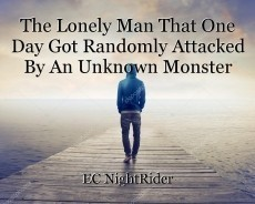 The Lonely Man That One Day Got Randomly Attacked By An Unknown Monster