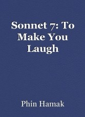 Sonnet 7: To Make You Laugh