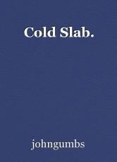 Cold Slab.