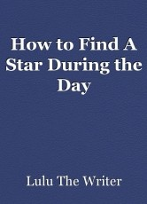 How to Find A Star During the Day