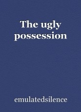 The ugly possession