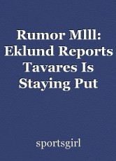 Rumor Mlll: Eklund Reports Tavares Is Staying Put