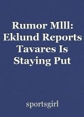 Rumor Mlll: Eklund Reports Tavares Is Staying Put