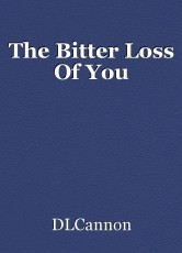 The Bitter Loss Of You