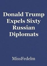 Donald Trump Expels Sixty Russian Diplomats