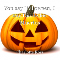 You say Halloween, I say Dia de los Muertos