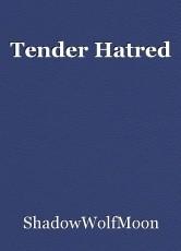 Tender Hatred