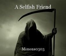 a selfish friend poem by mimoza0303