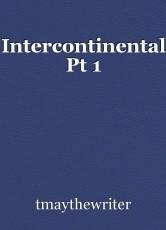 Intercontinental Pt 1