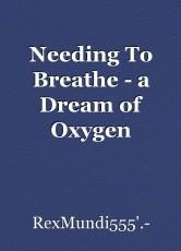 Needing To Breathe - a Dream of Oxygen