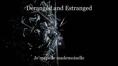 Deranged and Estranged