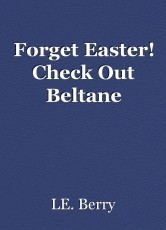 Forget Easter! Check Out Beltane