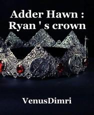Adder Hawn : Ryan ' s crown