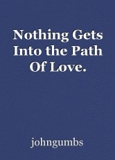 Nothing Gets Into the Path Of Love.