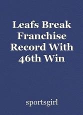 Leafs Break Franchise Record With 46th Win