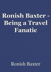 Ronish Baxter - Being a Travel Fanatic