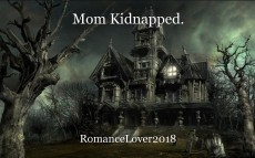 Mom Kidnapped.