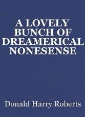 A LOVELY BUNCH OF DREAMERICAL NONESENSE