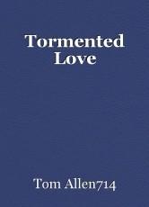 Tormented Love