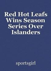 Red Hot Leafs Wins Season Series Over Islanders