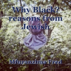 Why Black? reasons from Jewish