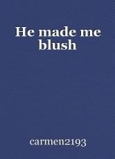 He made me blush