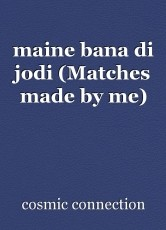 maine bana di jodi (Matches made by me)