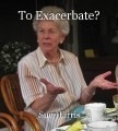 To Exacerbate?