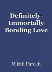 Definitely- Immortally Bonding Love