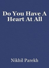 Do You Have A Heart At All