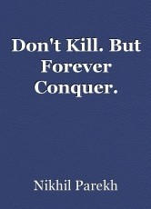 Don't Kill. But Forever Conquer.