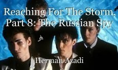 Reaching For The Storm, Part 8: The Russian Spy