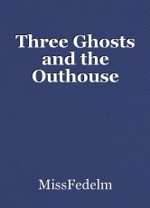 Three Ghosts and the Outhouse